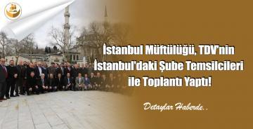 İstanbul Müftülüğü, TDV'nin İstanbul'daki Şube Temsilcileri ile Toplantı Yaptı!