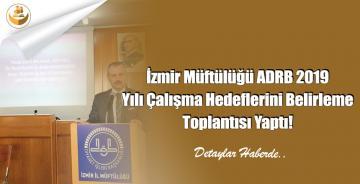 İzmir Müftülüğü ADRB 2019 Yılı Çalışma Hedeflerini Belirleme Toplantısı Yaptı!