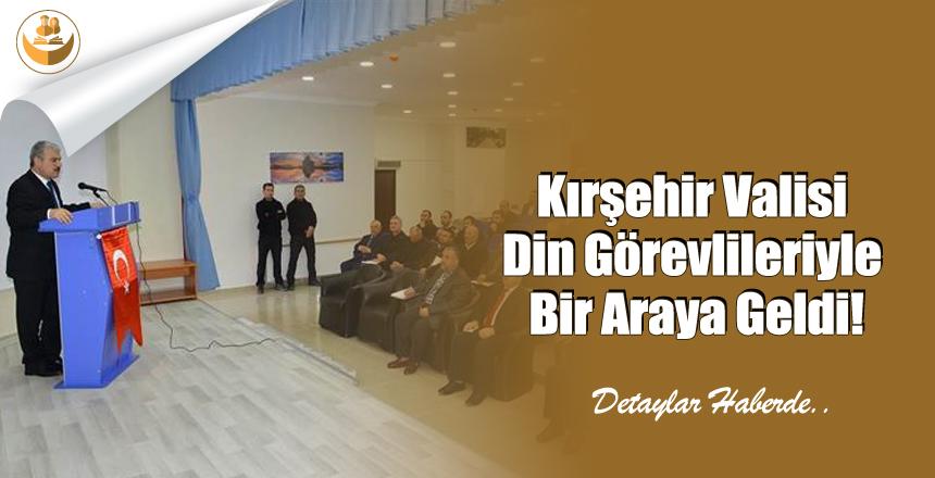 Kırşehir Valisi Din Görevlileriyle Bir Araya Geldi!
