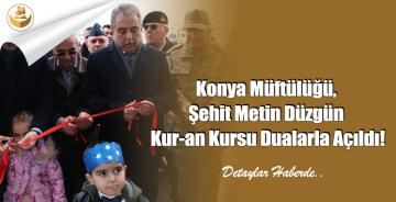 Konya Müftülüğü, Şehit Metin Düzgün Kur-an Kursu Dualarla Açıldı!