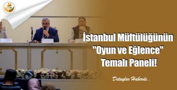 """İstanbul Müftülüğünün """"Oyun ve Eğlence"""" Temalı Paneli!"""