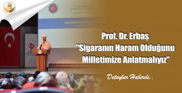 """Prof. Dr. Erbaş """"Sigaranın Haram Olduğunu Milletimize Anlatmalıyız"""""""