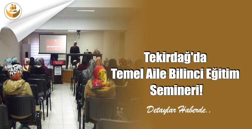 Tekirdağ'da Temel Aile Bilinci Eğitim Semineri!
