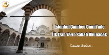 İstanbul Çamlıca Camii'nde İlk Ezan Yarın Sabah Okunacak.
