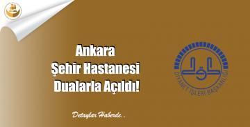 Ankara Şehir Hastanesi Dualarla Açıldı!