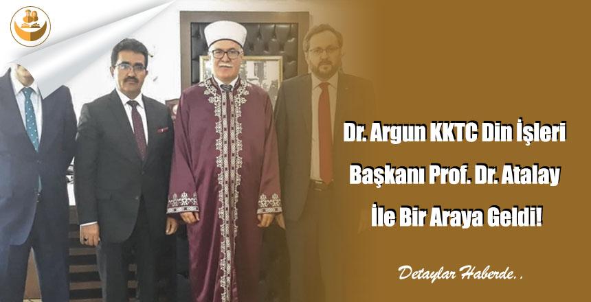 Dr. Argun KKTC Din İşleri Başkanı Prof. Dr. Atalay İle Bir Araya Geldi!