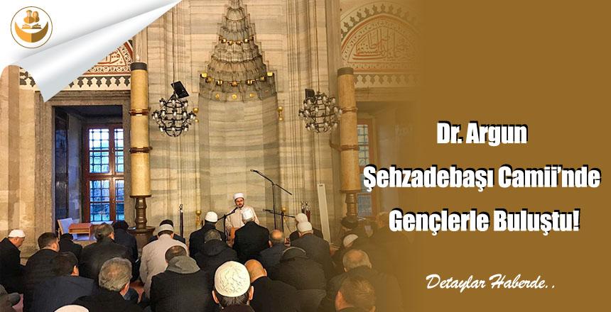 Dr. Argun Şehzadebaşı Camii'nde Gençlerle Buluştu!
