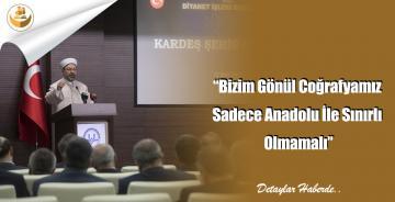 """""""Bizim Gönül Coğrafyamız Sadece Anadolu İle Sınırlı Olmamalı"""""""