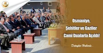 Osmaniye, Şehitler ve Gaziler Cami Dualarla Açıldı!