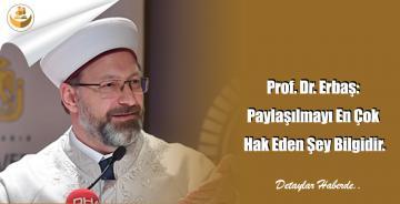 Prof. Dr. Erbaş: Paylaşılmayı En Çok Hak Eden Şey Bilgidir.