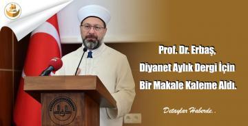 Prof. Dr. Erbaş, Diyanet Aylık Dergi İçin Bir Makale Kaleme Aldı.
