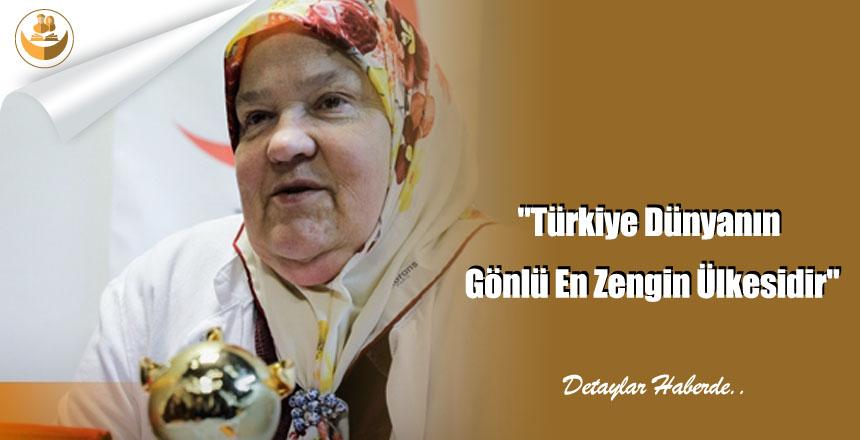 """""""Türkiye Dünyanın Gönlü En Zengin Ülkesidir"""""""