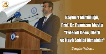 """Bayburt Müftülüğü, Prof. Dr. Ramazan Muslu """"Erdemli Genç, İffetli ve Hayâ Sahibi Olmalıdır"""""""
