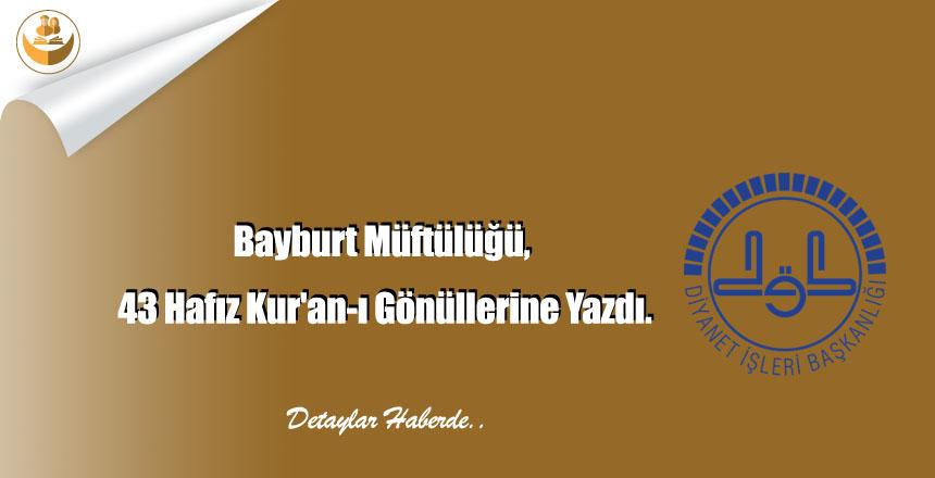 Bayburt Müftülüğü, 43 Hafız Kur'an-ı Gönüllerine Yazdı.