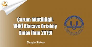 Çorum Müftülüğü, VHKİ Alaca ve Ortaköy Sınav İlanı 2019!