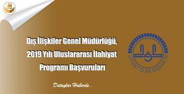 Dış İlişkiler Genel Müdürlüğü, 2019 Yılı Uluslararası İlahiyat Programı Başvuruları
