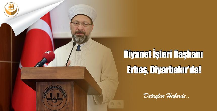 Diyanet İşleri Başkanı Erbaş Diyarbakır'da
