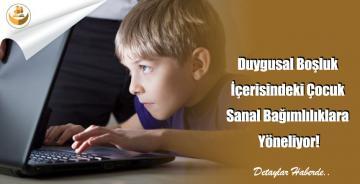 Duygusal Boşluk İçerisindeki Çocuk Sanal Bağımlılıklara Yöneliyor!