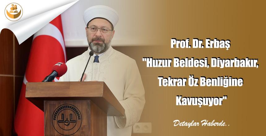 """Prof. Dr. Erbaş """"Huzur Beldesi, Diyarbakır, Tekrar Öz Benliğine Kavuşuyor"""""""