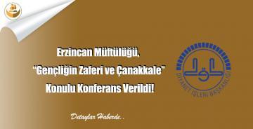 """Erzincan Müftülüğü, """"Gençliğin Zaferi ve Çanakkale"""" Konulu Konferans Verildi!"""