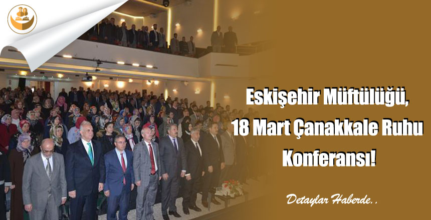 Eskişehir Müftülüğü, 18 Mart Çanakkale Ruhu Konferansı!