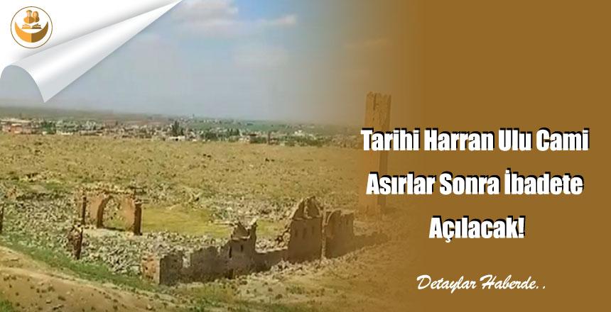Tarihi Harran Ulu Cami Asırlar Sonra İbadete Açılacak!