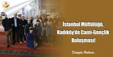 İstanbul Müftülüğü, Kadıköy'de Cami-Gençlik Buluşması!