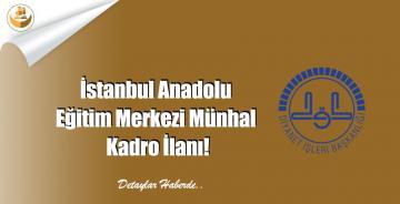 İstanbul Anadolu Eğitim Merkezi Münhal Kadro İlanı!