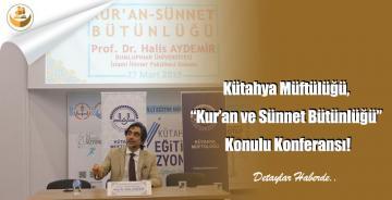 """Kütahya Müftülüğü, """"Kur'an ve Sünnet Bütünlüğü"""" Konulu Konferansı!"""