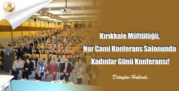 Kırıkkale Müftülüğü, Nur Cami Konferans Salonunda Kadınlar Günü Konferansı!