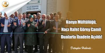 Konya Müftülüğü, Hacı Rafet Görey Camii Dualarla İbadete Açıldı!