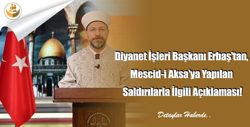 Diyanet İşleri Başkanı Erbaş'tan, Mescid-i Aksa'ya Yapılan Saldırılarla İlgili Açıklaması