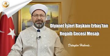 Diyanet İşleri Başkanı Erbaş'tan Regaib Gecesi Mesajı