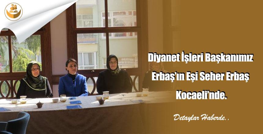 Diyanet İşleri Başkanımız Erbaş'ın Eşi Seher Erbaş Kocaeli'nde.