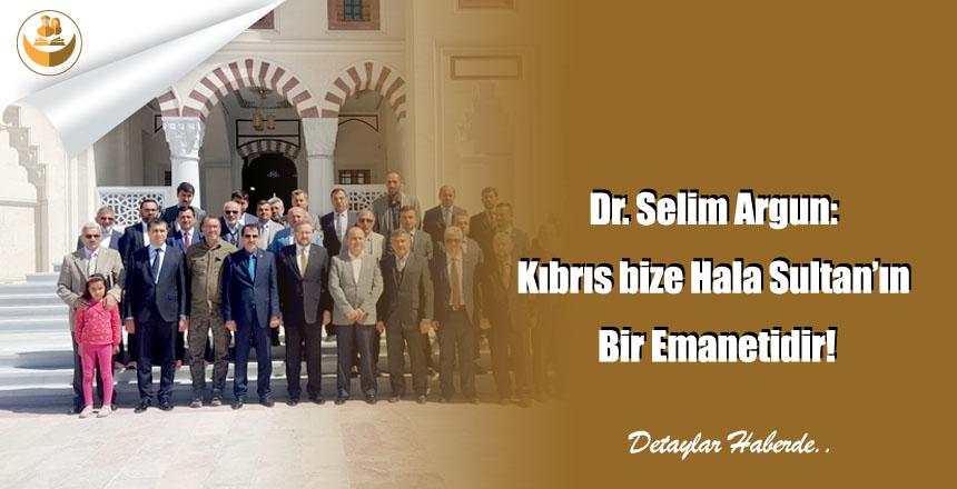 Dr. Selim Argun: Kıbrıs bize Hala Sultan'ın Bir Emanetidir!