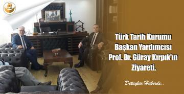 Türk Tarih Kurumu Başkan Yardımcısı Prof. Dr. Güray Kırpık'ın Ziyareti.