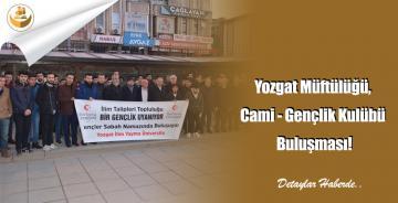 Yozgat Müftülüğü, Cami – Gençlik Kulübü Buluşması!