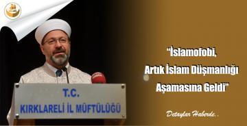 """""""İslamofobi, Artık İslam Düşmanlığı Aşamasına Geldi"""""""