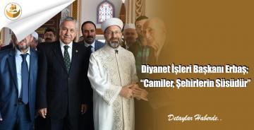"""Diyanet İşleri Başkanı Erbaş; """"Camiler, Şehirlerin Süsüdür"""""""