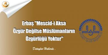 """Erbaş """"Mescid-i Aksa Özgür Değilse Müslümanların Özgürlüğü Yoktur"""""""