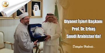 Diyanet İşleri Başkanı Prof. Dr. Erbaş Suudi Arabistan'da!