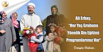 """Ali Erbaş: """"Her Yaş Grubuna Yönelik Din Eğitimi Programlarımız Var"""""""