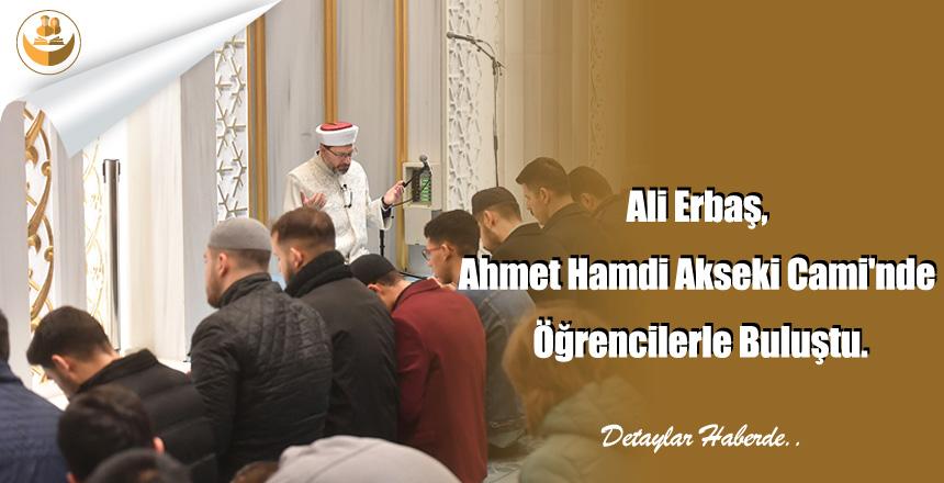 Ali Erbaş, Ahmet Hamdi Akseki Cami'nde Öğrencilerle Buluştu.