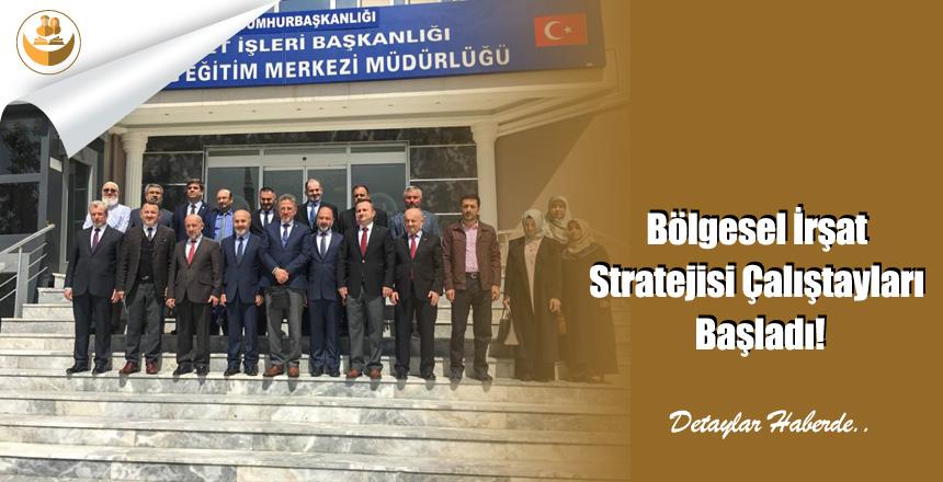Bölgesel İrşat Stratejisi Çalıştayları Başladı!