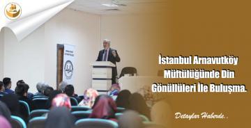 İstanbul Arnavutköy Müftülüğünde Din Gönüllüleri İle Buluşma.