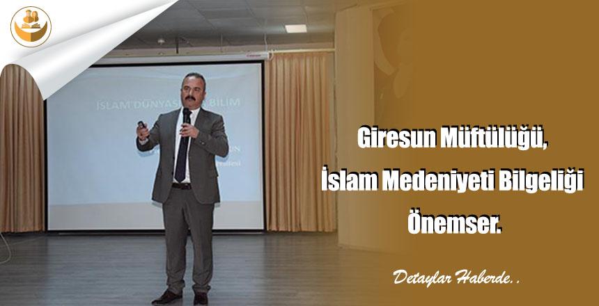 Giresun Müftülüğü, İslam Medeniyeti Bilgeliği Önemser.