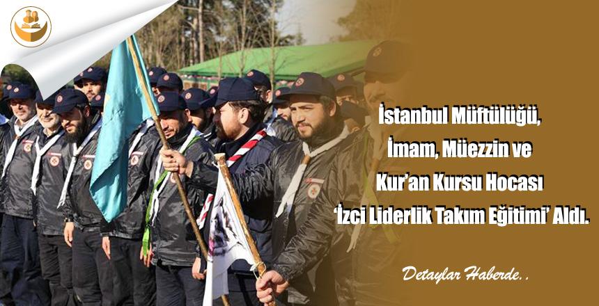 İstanbul Müftülüğü, İmam, Müezzin ve Kur'an Kursu Hocası 'İzci Liderlik Takım Eğitimi' Aldı.