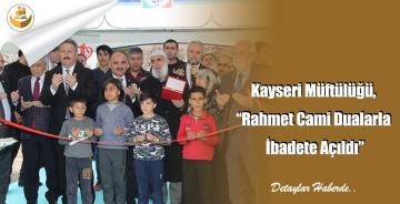 """Kayseri Müftülüğü, """"Rahmet Cami Dualarla İbadete Açıldı"""""""