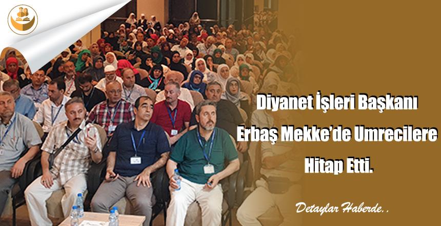 Diyanet İşleri Başkanı Erbaş Mekke'de Umrecilere Hitap Etti.
