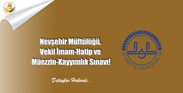 Nevşehir Müftülüğü, Vekil İmam-Hatip ve Müezzin-Kayyımlık Sınavı!